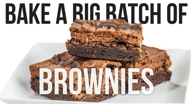 Bake a Big Batch of Brownies